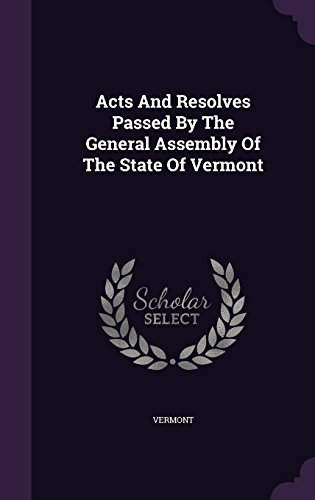 Acts And Resolves Passed By The General Assembly Of The State Of Vermont