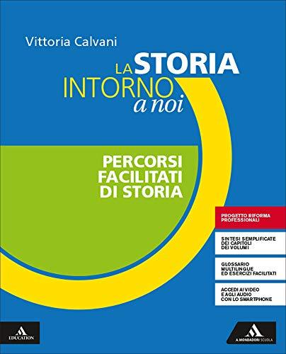 La storia intorno a noi. Percorsi facilitati di storia. Per gli Ist. professionali. Con e-book. Con espansione online