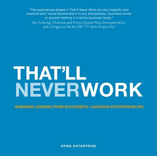 thatll-never-work-business-lessons-from-successful-canadian-entrepreneurs-by-kpmg-enterprise-2012-03