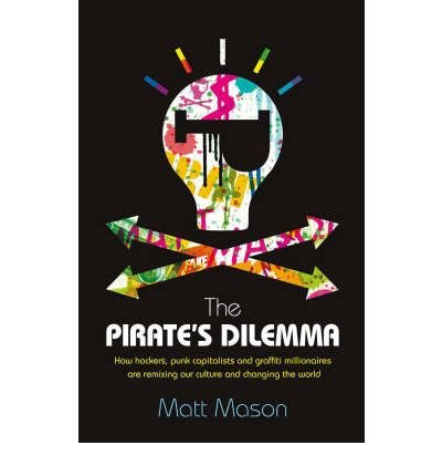 The Pirate's Dilemma: How Hackers, Punk Capitalists, Graffiti Millionaires and Other Youth Movements are Remixing Our Culture and Changing Our World (Paperback) - Common