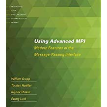 [(Using Advanced MPI : Modern Features of the Message-Passing Interface)] [By (author) William Gropp ] published on (February, 2015)