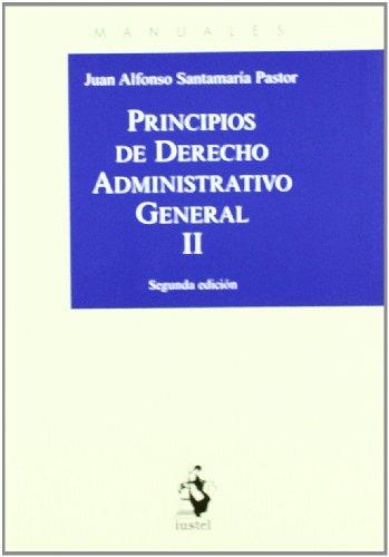 Principios de Derecho Administrativo General. Tomo II (Manuales (iustel)) por Juan Alfonso Santamaría Pastor
