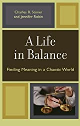 A Life in Balance: Finding Meaning in a Chaotic World by Charles Stoner (2006-12-14)