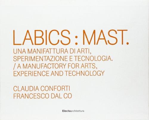 Labics: Mast. Una manifattura di arti, sperimentazione e tecnologia. Ediz. italiana e inglese