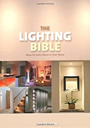 The Lighting Bible: Ideas for Every Room in Your Home
