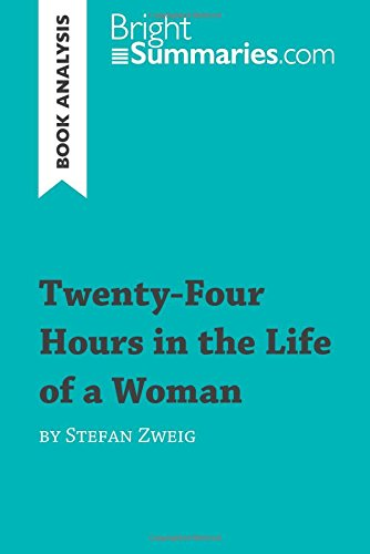 Twenty-Four Hours in the Life of a Woman by Stefan Zweig (Book Analysis): Detailed Summary, Analysis and Reading Guide por Bright Summaries