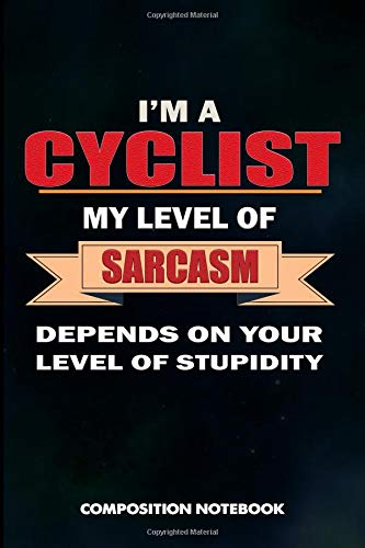 I am a Cyclist My Level of Sarcasm Depends on Your Level of Stupidity: Composition Notebook, Birthday Journal for Outdoor Bicycle Riders to write on por M. Shafiq