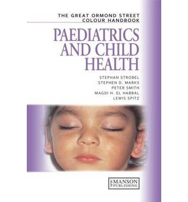 [(The Great Ormond Street Colour Handbook of Paediatrics and Child Health)] [ By (author) Stephen Strobel, By (author) Stephen D. Marks, By (author) Magdi H.El Habbal, By (author) Lewis Spitz, By (author) Peter K. Smith, Edited by Peter Smith ] [January, 2007]