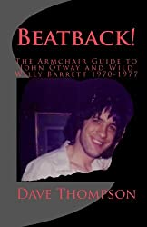 Beatback!: The Armchair Guide to John Otway and Wild Willy Barrett 1970-1977 by Dave Thompson (2009-10-21)
