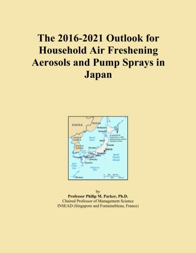 The 2016-2021 Outlook for Household Air Freshening Aerosols and Pump Sprays in Japan
