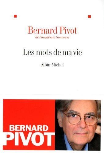 Mots de Ma Vie (Les) (Critiques, Analyses, Biographies Et Histoire Litteraire) por Bernard Pivot