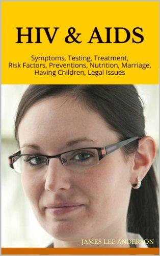 Hiv Aids Symptoms Testing Treatment Risk Factors Preventions Nutrition Marriage Having Children Legal