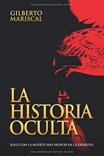 La Historia Oculta: Solo con la muerte hay honor en la derrota por Gilberto Mariscal