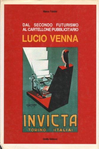Dal secondo futurismo al cartellone pubblicitario. Lucio Venna.