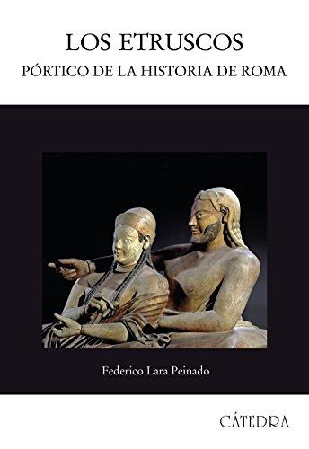 Los etruscos: Pórtico de la historia de Roma (Historia. Serie Mayor) por Federico Lara Peinado