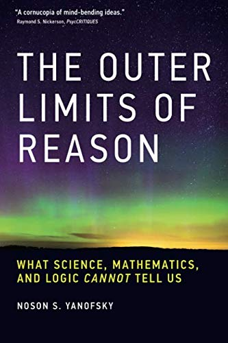 The Outer Limits of Reason: What Science, Mathematics, and Logic Cannot Tell Us (The MIT Press) por Noson S. Yanofsky