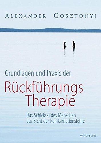 Grundlagen und Praxis der Rückführungstherapie - Das Schicksal des Menschen aus Sicht der Reinkarnationslehre