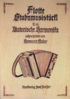 FLOTTE STUB'NMUSISTUECKL - arrangiert für Steirische Handharmonika - Diat. Handharmonika [Noten / Sheetmusic] Komponist: HUBER H