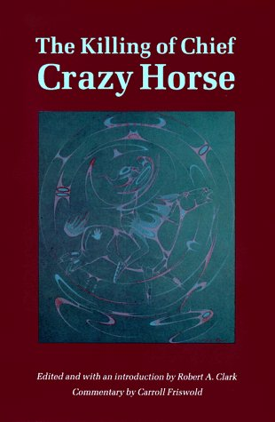 The Killing of Chief Crazy Horse: Three Eyewitness Views