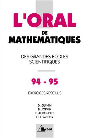 L'ORAL DE MATHEMATIQUES AUX CONCOURS D'ENTREE DES GRANDES ECOLES SCIENTIFIQUES. Crus 1994-1995 de mathématiques