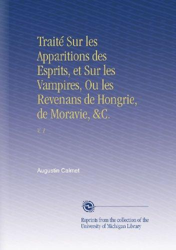 Traité Sur les Apparitions des Esprits, et Sur les Vampires, Ou les Revenans de Hongrie, de Moravie, C.: V. 1