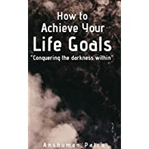 How to achieve your life goals: Conquering the darkness within
