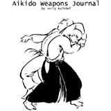 Aikido Weapons Journal (The Aikido Journey Book 2)