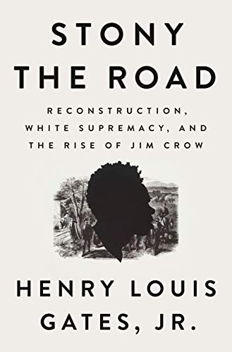 Stony the Road: Reconstruction, White Supremacy, and the Rise of Jim Crow (English Edition)
