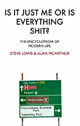 Is it Just Me or is Everything Shit?: The Encyclopedia of Modern Life