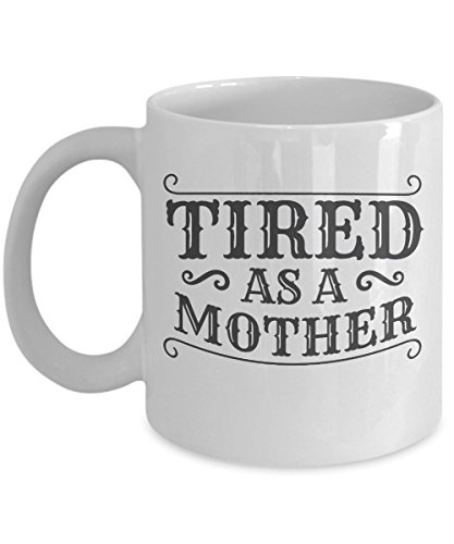 Tired As A Mother Novelty Ceramic Coffee & Tea Gift Mug for Mother's Day or Mom's Birthday