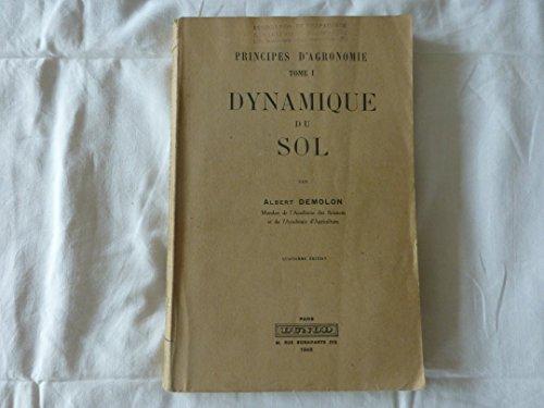 Principes d'agronomie. Tome 1. Dynamique du sol : . Par Albert Demolon,... 4e édition par Albert Demolon