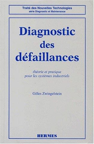 DIAGNOSTIC DES DEFAILLANCES. Théorie et pratique pour les systèmes industriels