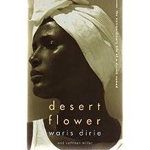 Desert Flower: The Extraordinary Journey of a Desert Nomad by Waris Dirie (1999-03-04)
