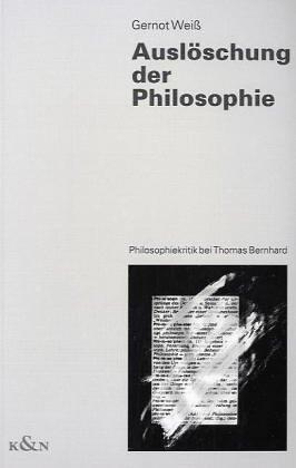 Auslöschung der Philosophie: Philosophiekritik bei Thomas Bernhard (Epistemata - Würzburger wissenschaftliche Schriften. Reihe Literaturwissenschaft)