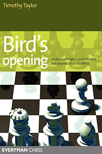 Bird's Opening: Detailed Coverage of an Underrated and Dynamic Choice for White (Everyman Chess) por Timothy Taylor