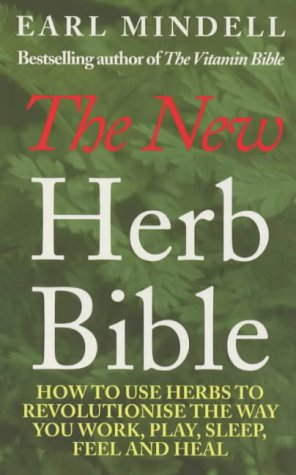The New Herb Bible: 2nd Edition: How to Use Herbs to Revolutionise the Way You Work, Play, Sleep, Feel and Heal -