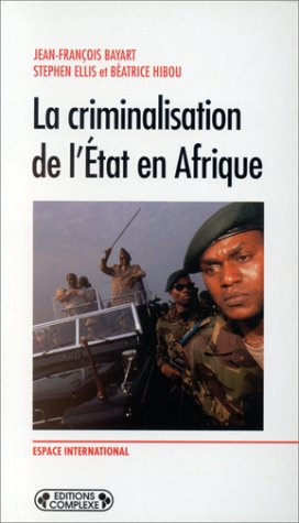 La Criminalisation de l'Etat en Afrique