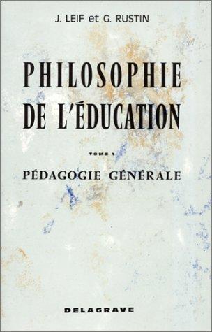 Philosophie de l'éducation. Pédagogie générale Tome 1