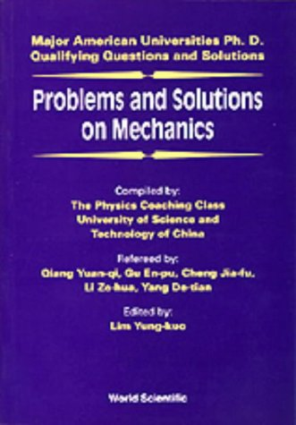 Problems and Solutions on Mechanics: Major American University PhD Qualifying Questions and Solutions (Major American Universities Ph.d. Qualifying Questions And Solutions - Physics)