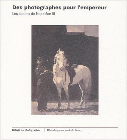 Des photographes pour l'Empereur : Les albums de Napolon III