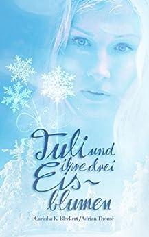 Tuli und ihre drei Eisblumen: Ein zauberhaftes Märchen im hohen Norden von [Bleckert, Carinha K., Thomé, Adrian]