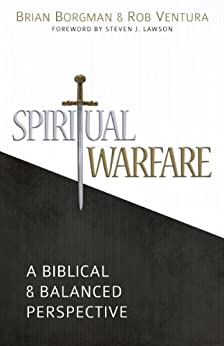 Spiritual Warfare: A Biblical and Balanced Perspective by [Borgman, Brian, Ventura, Rob]