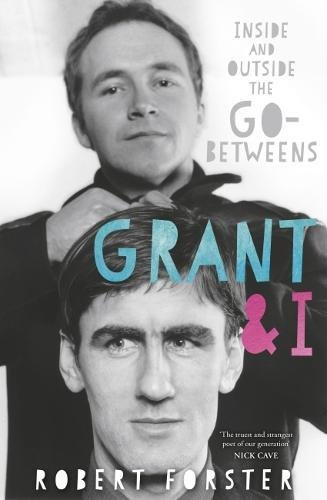 Grant & I: Inside and Outside the Go-Betweens por Robert Forster