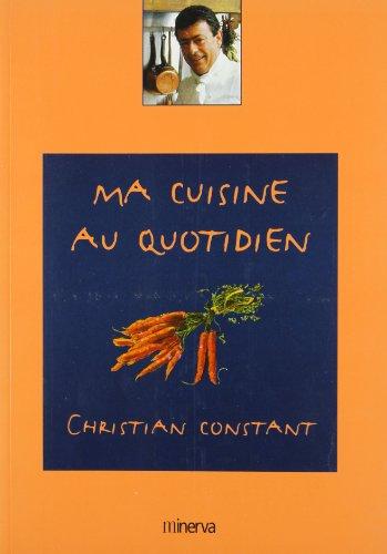 Ma cuisine au quotidien par Christian Constant