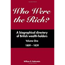 Who Were the Rich?: 1809-1839 v. 1: A Biographical Directory of British Wealth-holders