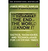 [ HOW TO SURVIVE THE END OF THE WORLD AS WE KNOW IT TACTICS, TECHNIQUES AND TECHNOLOGIES FOR UNCERTAIN TIMES BY RAWLES, JAMES WESLEY](AUTHOR)PAPERBACK