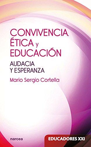 Convivencia, ética y educación: Audacia y esperanza (Educadores XXI nº 21) por Mario Sergio Cortella