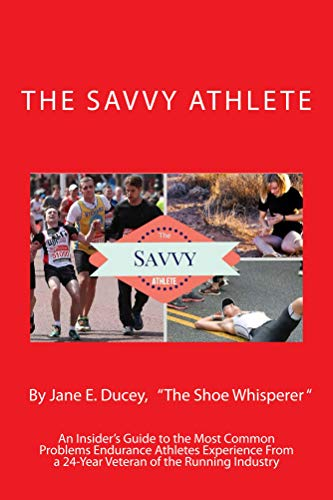 The Savvy Athlete: An Insider's Guide to the Most Common Problems Endurance Athletes Experience (English Edition) por Jane Ducey