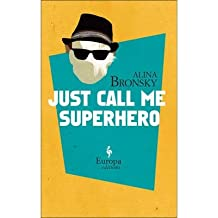 BY Bronsky, Alina ( Author ) [ JUST CALL ME SUPERHERO ] Oct-2014 [ Paperback ]