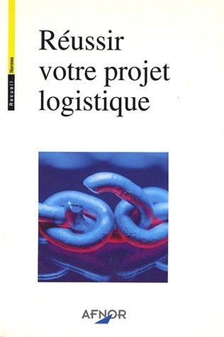 Réussir votre projet logistique